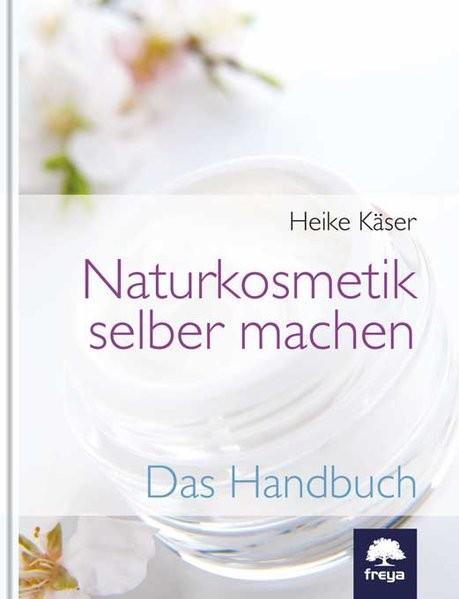 Naturkosmetik selber machen - Handbuch