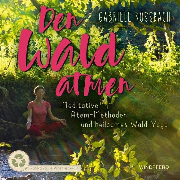 Rossbach, Gabriele: Den Wald atmen
