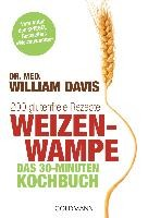 Davis, William: Weizenwampe - Das 30-Minuten-Kochbuch